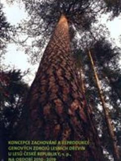 Koncepce zachování areprodukce genových zdrojů lesních dřevin uLesů České republiky, s.p., na období 2010-2019