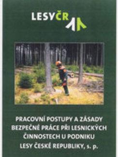 Pracovní postupy azásady bezpečnosti práce při lesnických činnostech upodniku Lesy České republiky, s.p.